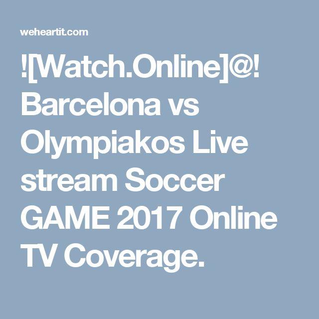 ![Watch.Online]@! Barcelona vs Olympiakos Live stream Soccer GAME 2017 Online TV Coverage.