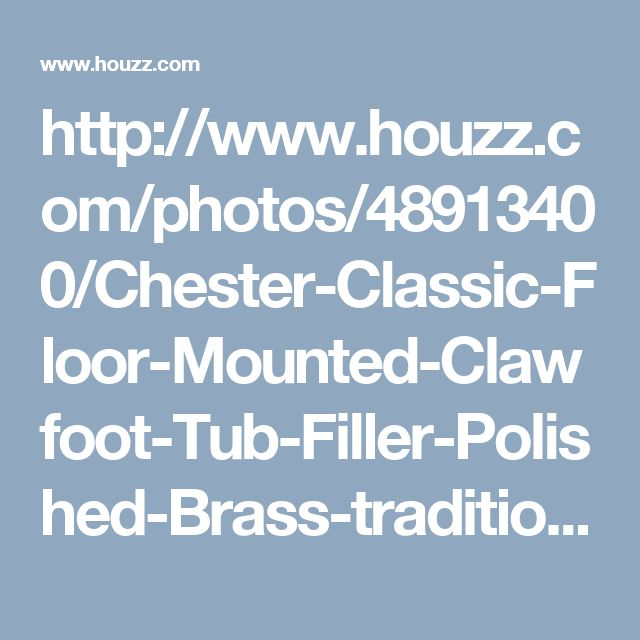 http://www.houzz.com/photos/48913400/Chester-Classic-Floor-Mounted-Clawfoot-Tub-Filler-Polished-Brass-traditional-bathtub-faucets