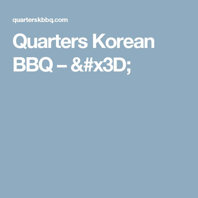Quarters Korean BBQ – =