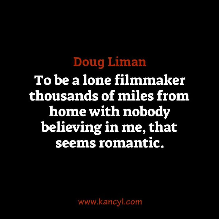 """""""To be a lone filmmaker thousands of miles from home with nobody believing in me, that seems romantic."""", Doug Liman"""