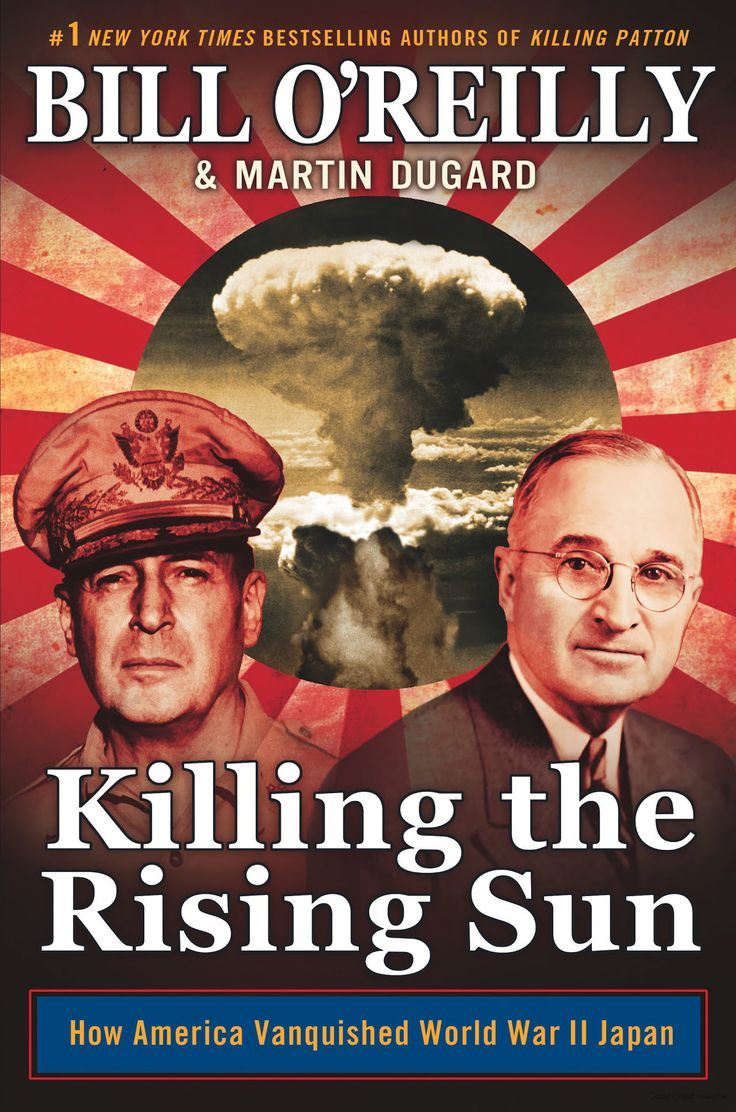 """2 Killing the rising sun by Bill O'Reilly & Martin Dugard. The host of """"The O'Reilly Factor"""" recounts the final years of World War II."""