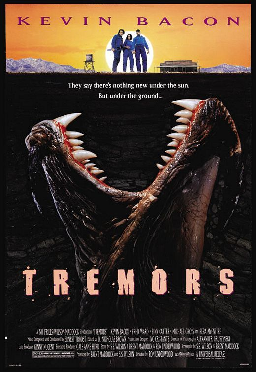 "Tremors  (1990):  Kevin Bacon, Fred Ward, Earl Bassett, Valentine McKee.  Underground prehistoric monsters graboids isolated small town.  This B-movie is made great by the dialogue between Bacon and Ward.  ""Yeah. See, we plan ahead, that way we don't do anything right now. Earl explained it to me.""  PS:  Skip the sequels."