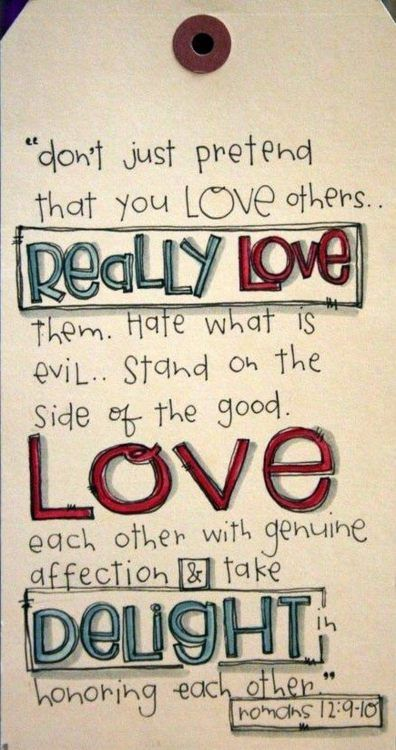 Romans 12: 9 & 10... Romans 12 is officially my favorite chapter of the entire bible!