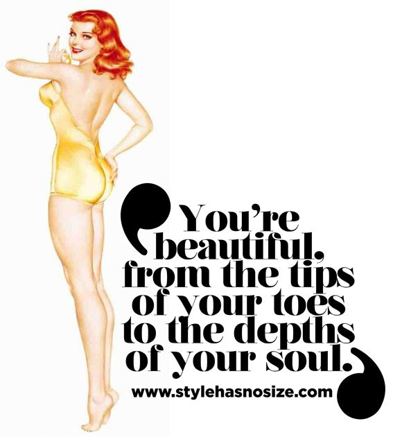 You're beautiful, from the tips of your toes to the depths of your soul.  Pin up, quote