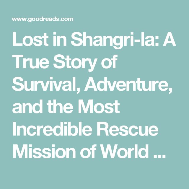 Lost in Shangri-la: A True Story of Survival, Adventure, and the Most Incredible Rescue Mission of World War II by Mitchell Zuckoff — Reviews, Discussion, Bookclubs, Lists