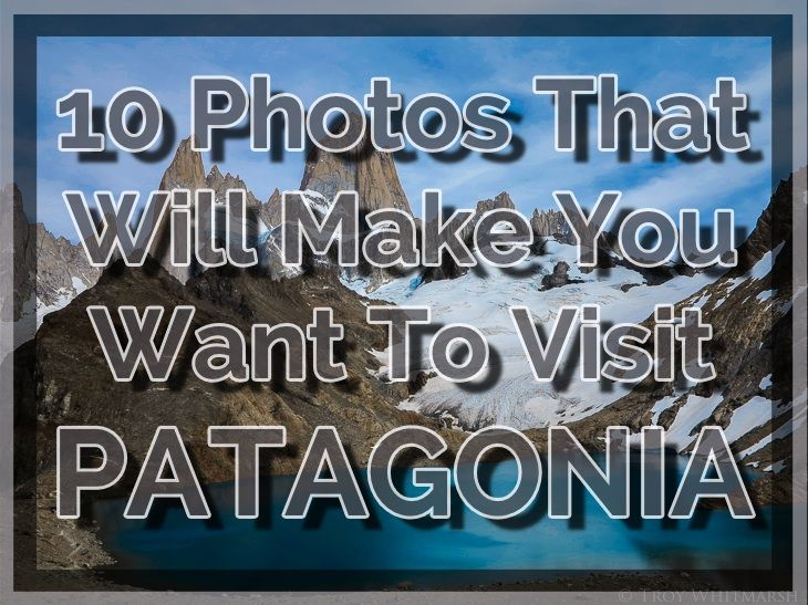 10 photos that will make you want to visit Patagonia - http://troy-story.com/photos-patagonia/ #travel #blog