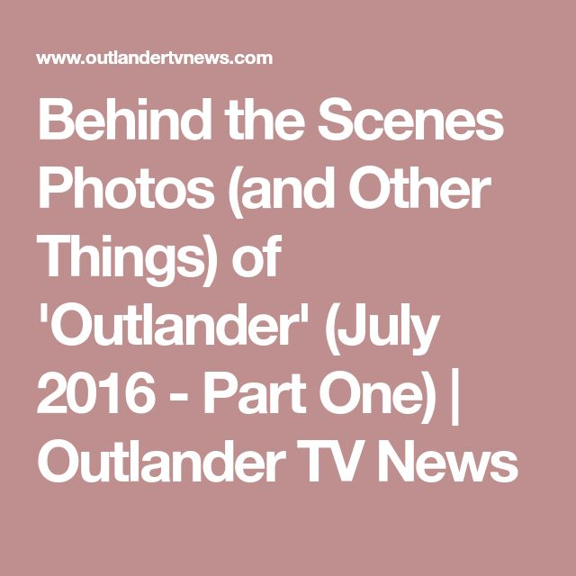 Behind the Scenes Photos (and Other Things) of 'Outlander' (July 2016 - Part One) | Outlander TV News