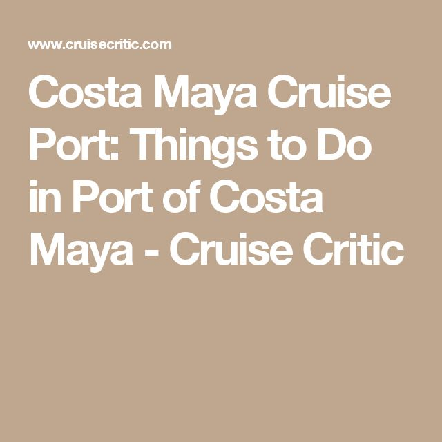 Costa Maya Cruise Port Things To Do In Port Of Costa Maya