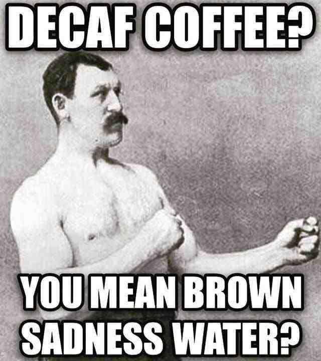 28 Class Memes For Thursday Funny Memes Sarcasm Haha Lol Hilarious Coffee Meme Decaf Coffee Coffee Humor