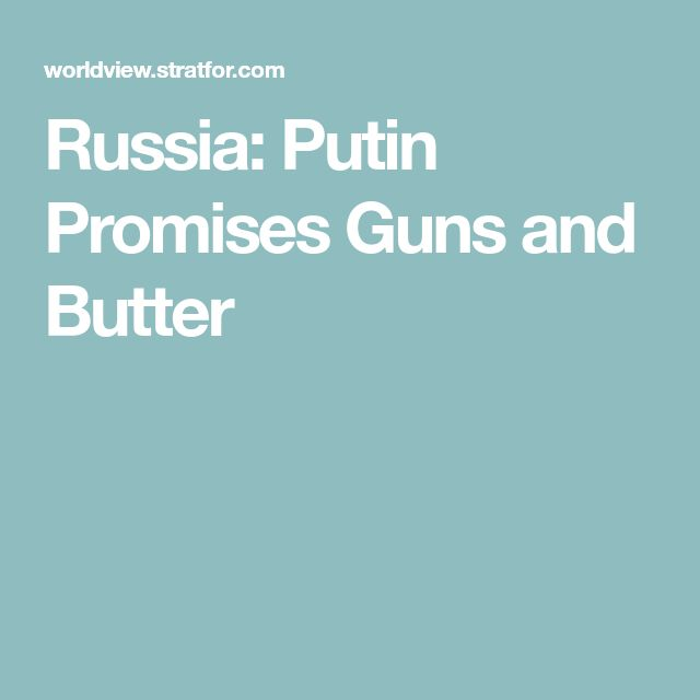 Russia: Putin Promises Guns and Butter