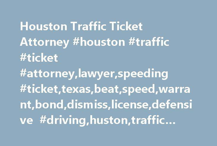 Houston Traffic Ticket Attorney #houston #traffic #ticket #attorney,lawyer,speeding #ticket,texas,beat,speed,warrant,bond,dismiss,license,defensive #driving,huston,traffic #ticket #lawyer,dismissal,houston http://virginia.remmont.com/houston-traffic-ticket-attorney-houston-traffic-ticket-attorneylawyerspeeding-tickettexasbeatspeedwarrantbonddismisslicensedefensive-drivinghustontraffic-ticket-lawyerdismissalho/  # Houston Traffic Ticket Attorney Houston, Texas 77024 We also defend speeding…