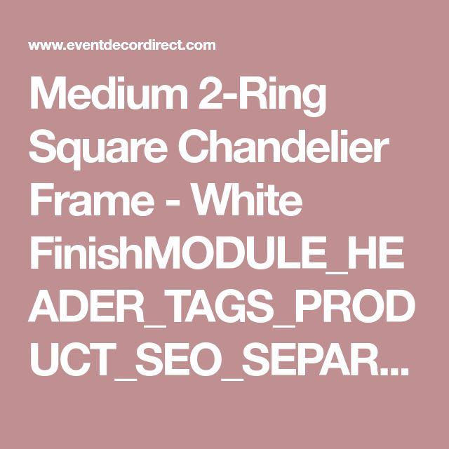 Medium 2-Ring Square Chandelier Frame - White FinishMODULE_HEADER_TAGS_PRODUCT_SEO_SEPARATOREvent Decor Direct