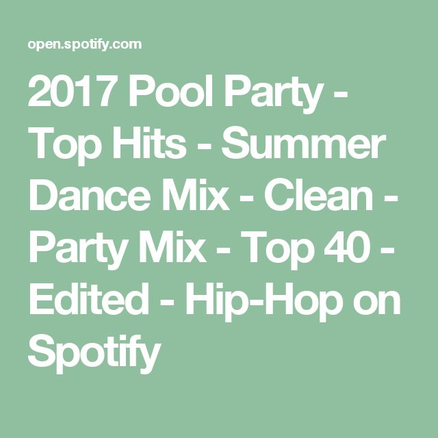 2017 Pool Party - Top Hits - Summer Dance Mix - Clean - Party Mix - Top 40 - Edited - Hip-Hop on Spotify