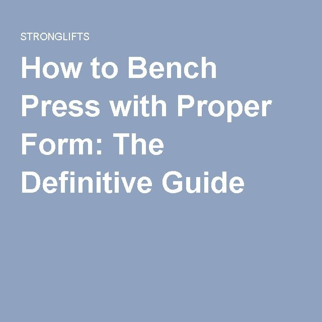 How to Bench Press with Proper Form: The Definitive Guide