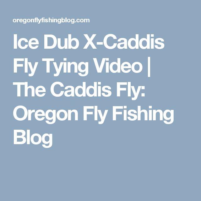 Ice Dub X-Caddis Fly Tying Video | The Caddis Fly: Oregon Fly Fishing Blog