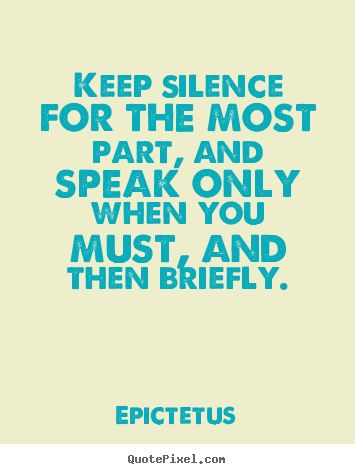 Make personalized image quotes about inspirational - Keep silence for the most part, and speak only..