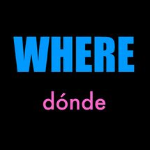 Cómo hacer preguntas con where, when, why, who, what: WHERE (Dónde)