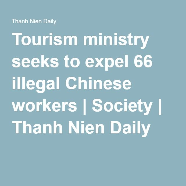 Tourism ministry seeks to expel 66 illegal Chinese workers | Society | Thanh Nien Daily