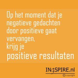 Inzicht: Op het moment dat je negatieve gedachten door positieve gedachten gaat vervangen, krijg je positieve resultaten