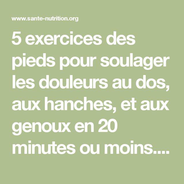5 exercices des pieds pour soulager les douleurs au dos, aux hanches, et aux genoux en 20 minutes ou moins. - Santé Nutrition