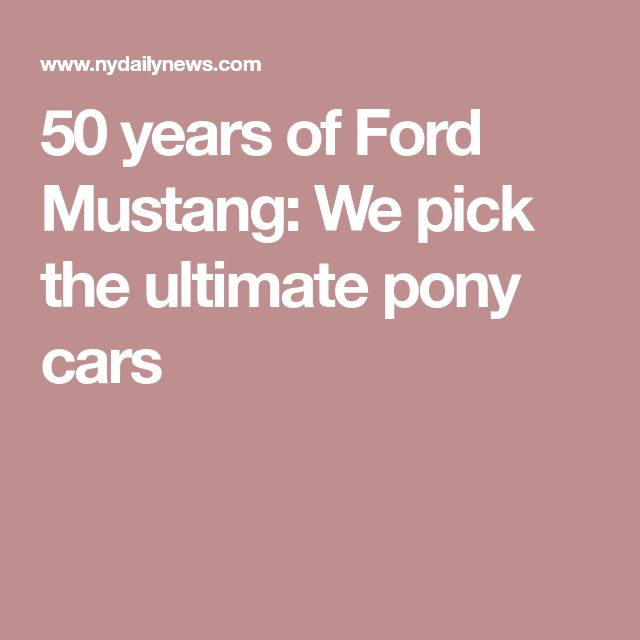 50 years of Ford Mustang: We pick the ultimate pony cars
