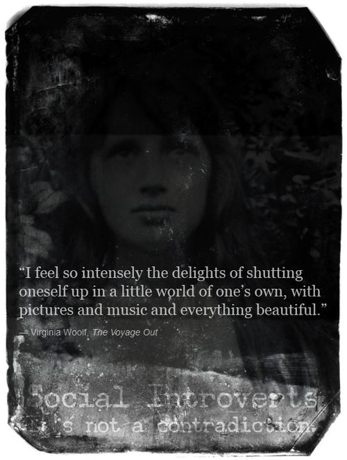 """""""I feel so intensely the delights of shutting oneself up in a little world of one's own, with pictures and music and everything beautiful."""" - Virginia Woolf"""