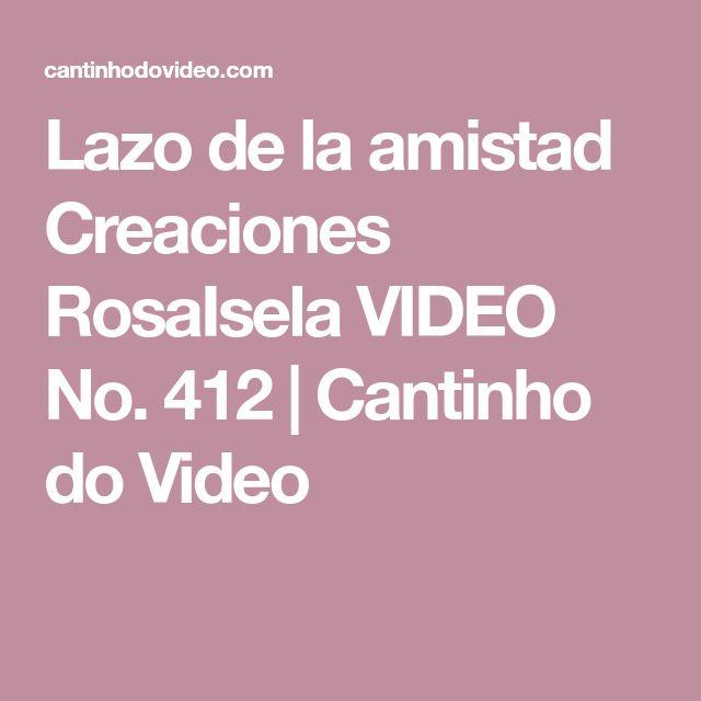 Lazo de la amistad Creaciones RosaIsela VIDEO No. 412   Cantinho do Video