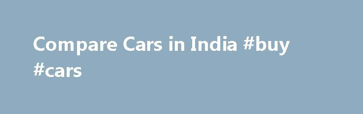 "Compare Cars in India #buy #cars http://car-auto.remmont.com/compare-cars-in-india-buy-cars/  #compare cars # "",l=q.getElementsByTagName(""td""),p=l[0].offsetHeight===0,l[0].style.display="""",l[1].style.display=""none"",b.reliableHiddenOffsets=p return b>();var j=/^(?:\