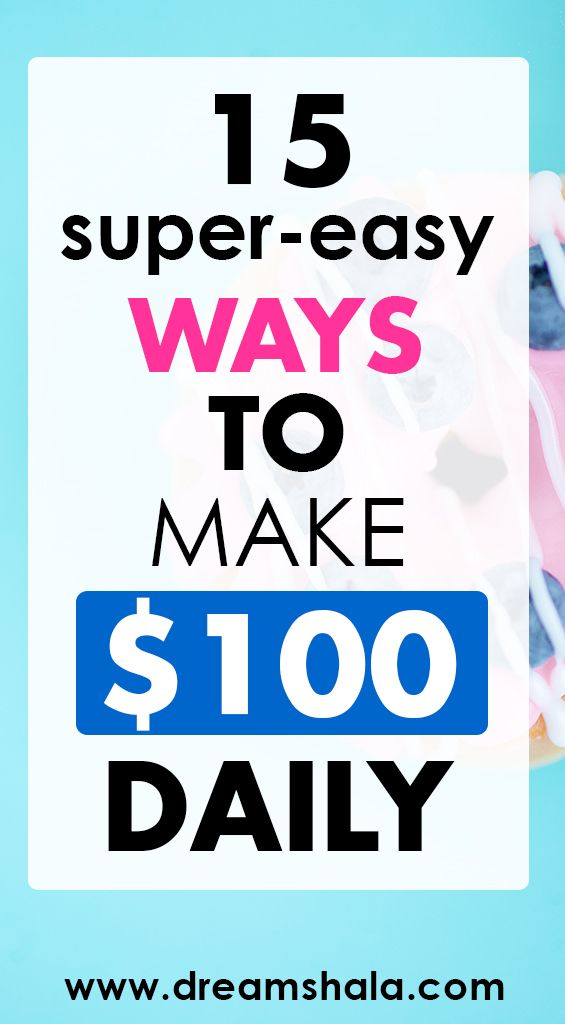 How To Make Money Fast: 15 Proven Ways To Earn $100 Daily – Dreamshala – Start Your Own Business & Make Money Online