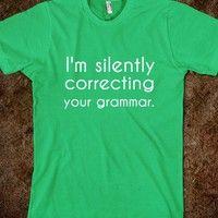 Silently correcting your grammar. T-shirt #geek #humor