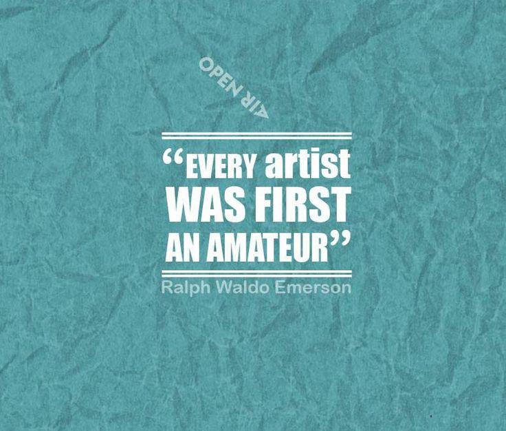 """Every artist was first an amateur"""