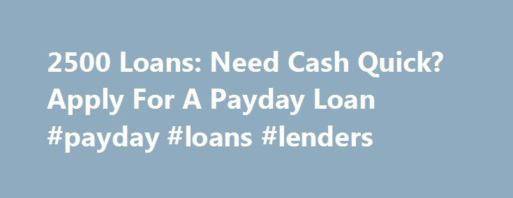 2500 Loans: Need Cash Quick? Apply For A Payday Loan #payday #loans #lenders http://loan-credit.nef2.com/2500-loans-need-cash-quick-apply-for-a-payday-loan-payday-loans-lenders/  #2500 loan # 2500 loans 2500 loans Their website is also useful and is packed with information in the FAQ section. 2500 loans Although we plan our future and try to move with him, but in reality we can not guarantee this will happen in the next moment. 2500 loans Keywords. 2500 loans point. 2500 loans form. 2500…