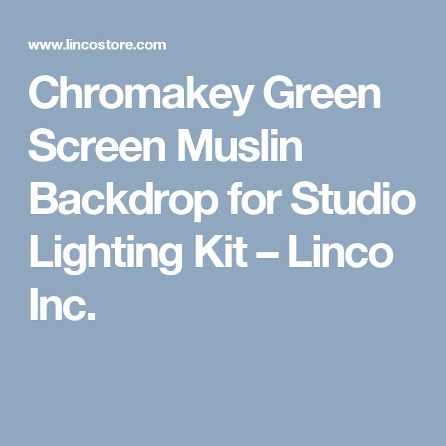 Chromakey Green Screen Muslin Backdrop for Studio Lighting Kit – Linco Inc.