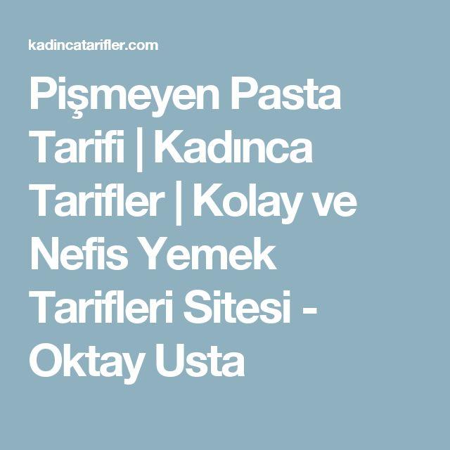 Pişmeyen Pasta Tarifi   Kadınca Tarifler   Kolay ve Nefis Yemek Tarifleri Sitesi - Oktay Usta