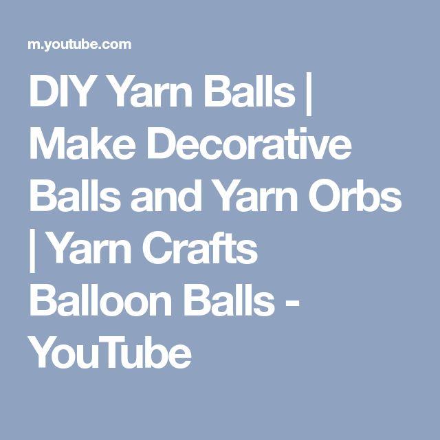 DIY Yarn Balls | Make Decorative Balls and Yarn Orbs | Yarn Crafts Balloon Balls - YouTube