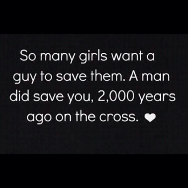 One of my most fave quotes ever. A great reminder that us girls don't need the love or affection of a guy because we already have the unfailing unconditional love of Jesus Christ!