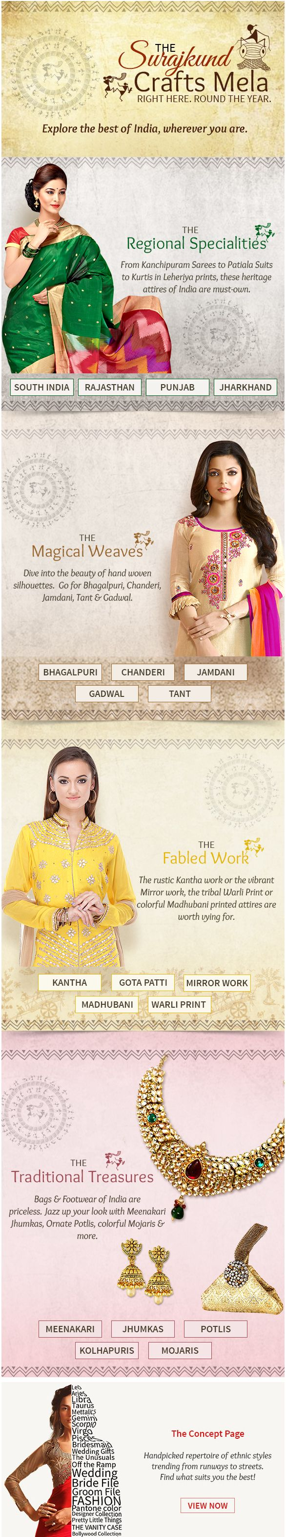 Explore crafts and styles and thousands of regional and handcrafted specialities from all corners of India. Here you get Kanchipuram Sarees to Patiala Suits to Kurtis in Leheriya prints. The ensembles are weaved in Bhagalpuri, Chanderi, Jamdani, Gadwal & Tant. The intricate work is Mirror, Kantha, Gota Patti & more. You also get traditional Meenakari, Jhumkas, Necklaces, Potlis & Mojaris. Shop till you drop!