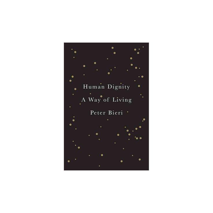 Human Living : A Way of Dignity (Hardcover) (Peter Bieri)