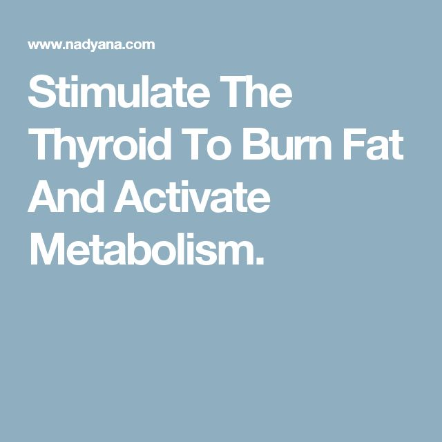 Stimulate The Thyroid To Burn Fat And Activate Metabolism.