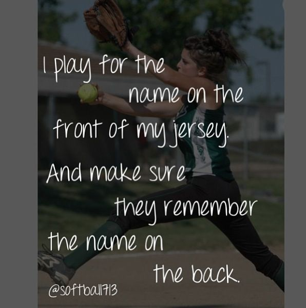 Just remember the name on the back and i will play for the name on the front <3 ~softball quote inspire~