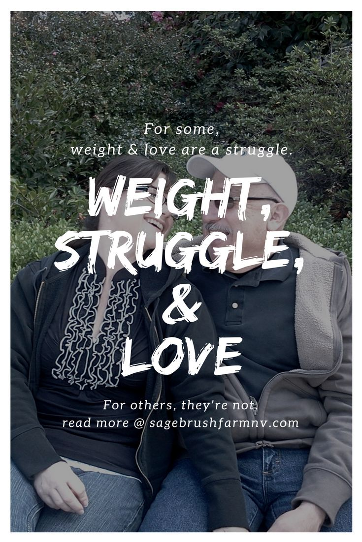 Some people struggle with weight, some with love, some with both! And others don't struggle at all. Read more @ https://sagebrushfarmnv.com