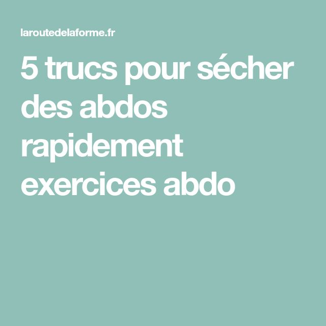 5 trucs pour sécher des abdos rapidement exercices abdo