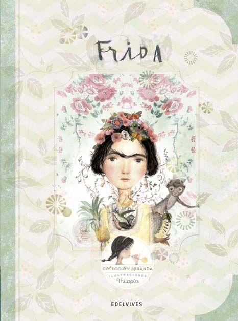 Libro infantil para niños y niñas a partir de 8 años que cuenta la vida de Frida Kahlo a través de los ojos de Miranda.