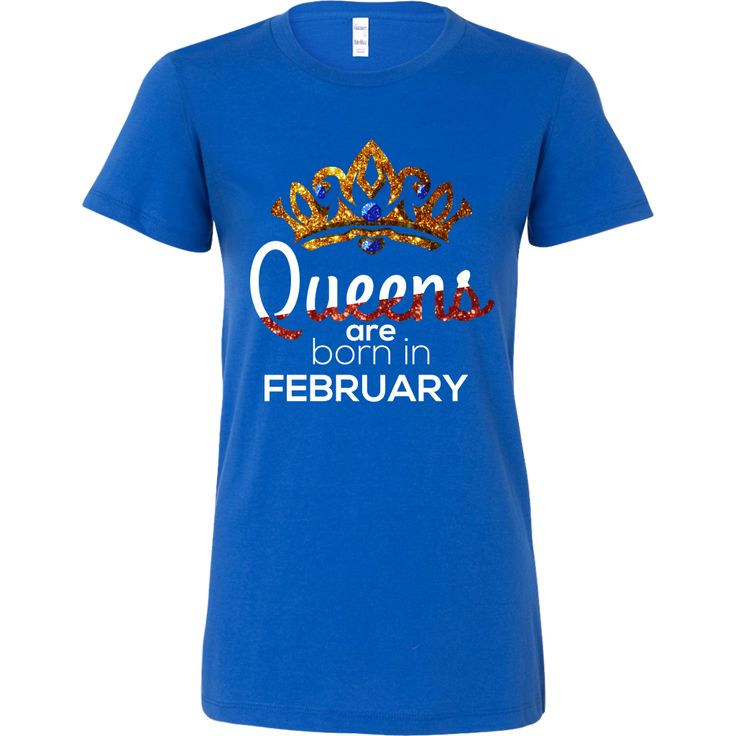 Queens Are Born in February Birthday B-day Bella Shirt
