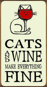 Cats And Wine Make Everything Fine Wood Block Sign