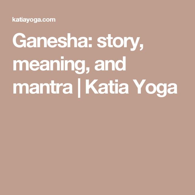 Ganesha: story, meaning, and mantra | Katia Yoga