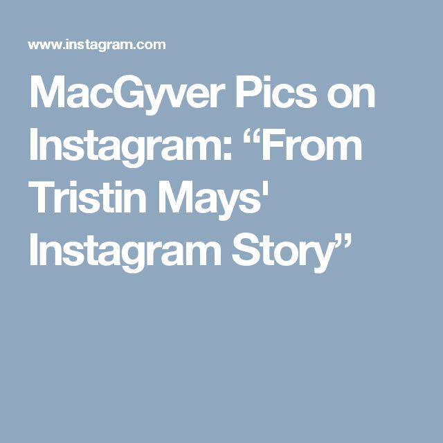 """MacGyver Pics on Instagram: """"From Tristin Mays' Instagram Story"""""""
