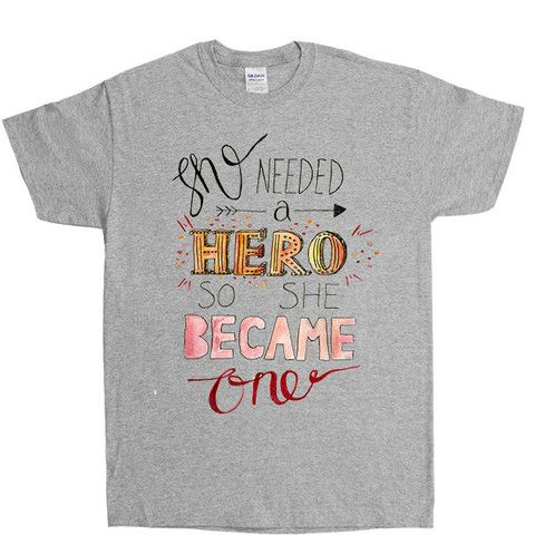She Needed A Hero So Became One Unisex T Shirt