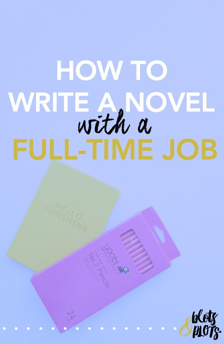 Do you want to write a novel? Do you still have a full-time job? Learn how to write a novel with a full-time job from someone who's done it! #writertips #writing — Blots & Plots