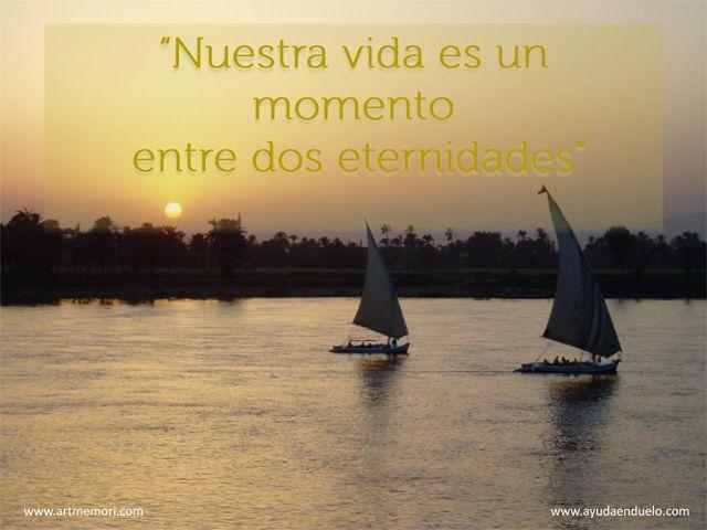La vida es un momento entre dos eternidades.  www.ayudaenduelo.com www.artmemori.com